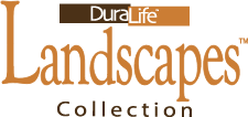 DuraLife™ Landscapes™ Collection